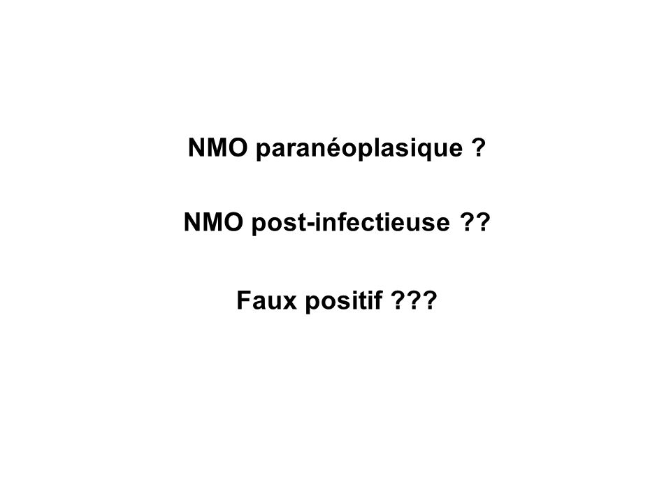 NMO paranéoplasique NMO post-infectieuse Faux positif