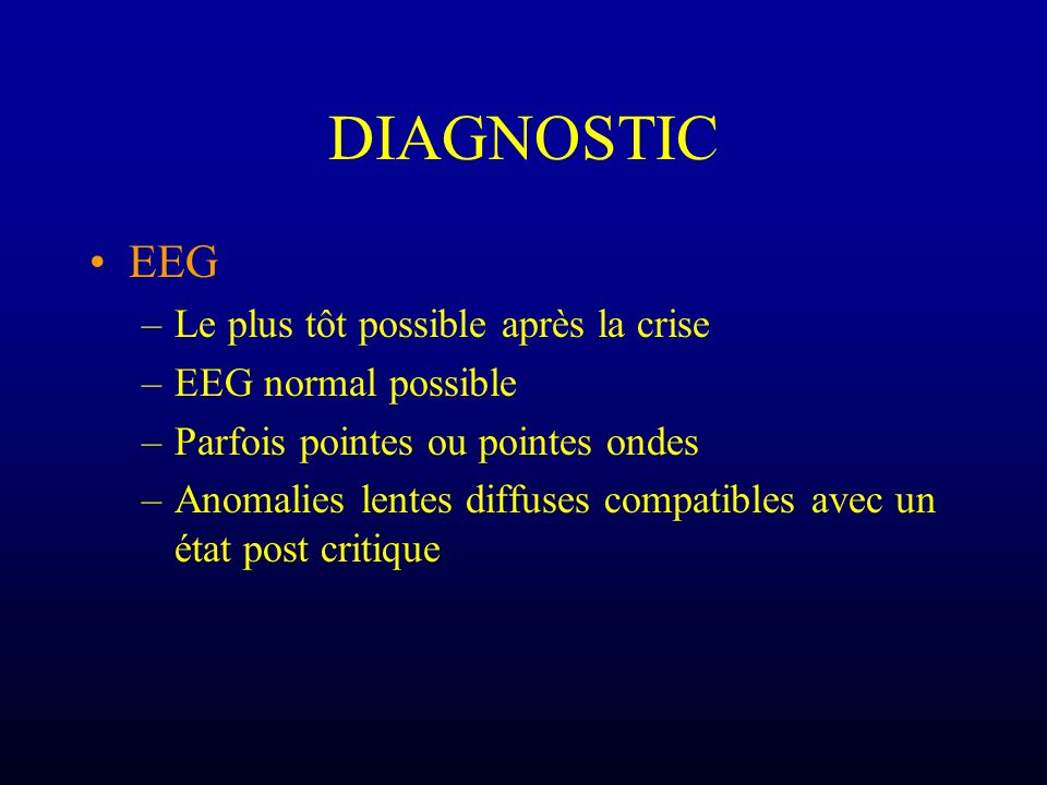 DIAGNOSTIC EEG Le plus tôt possible après la crise EEG normal possible