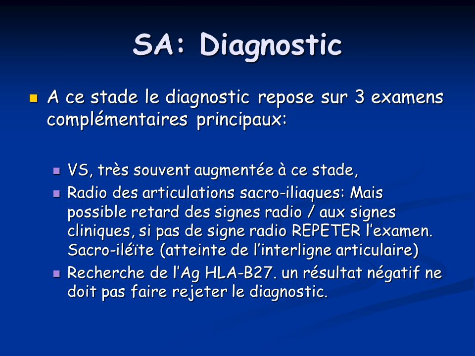 SA: Diagnostic A ce stade le diagnostic repose sur 3 examens complémentaires principaux: VS, très souvent augmentée à ce stade,