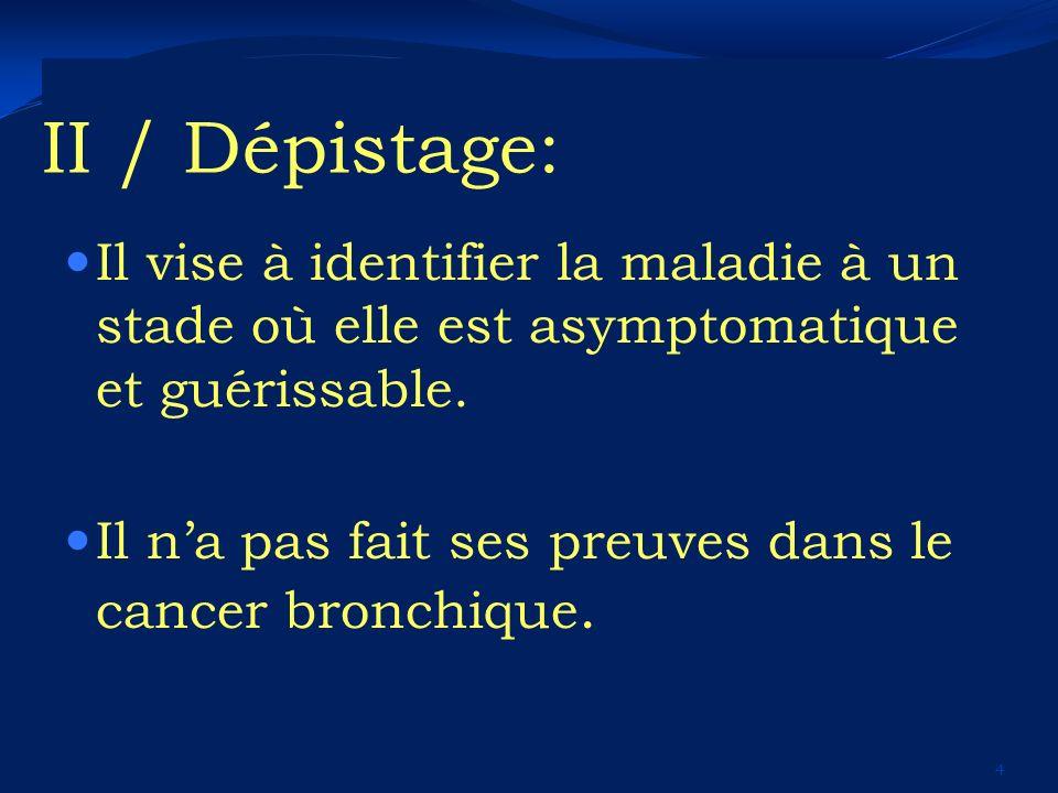 II / Dépistage: Il vise à identifier la maladie à un stade où elle est asymptomatique et guérissable.