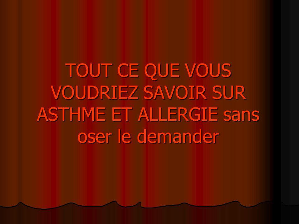 TOUT CE QUE VOUS VOUDRIEZ SAVOIR SUR ASTHME ET ALLERGIE sans oser le demander