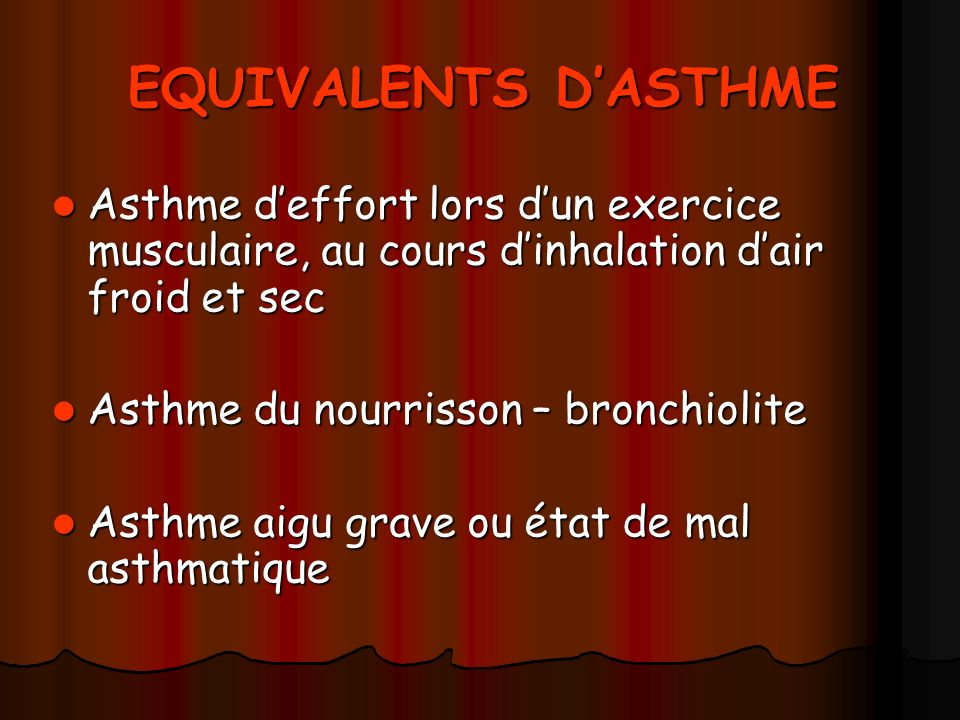 EQUIVALENTS D'ASTHME Asthme d'effort lors d'un exercice musculaire, au cours d'inhalation d'air froid et sec.