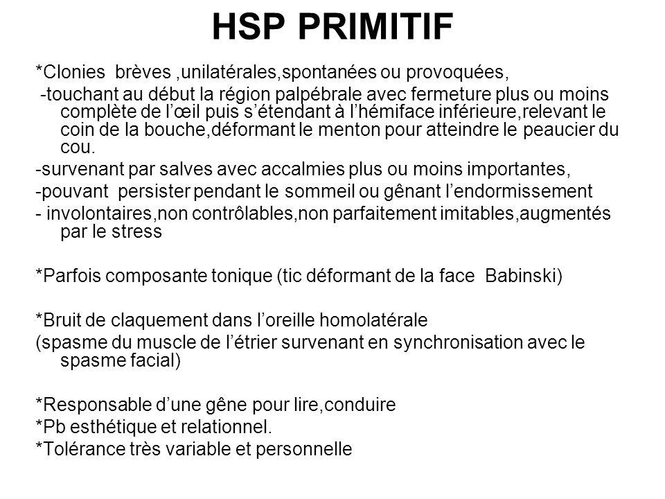 HSP PRIMITIF *Clonies brèves ,unilatérales,spontanées ou provoquées,