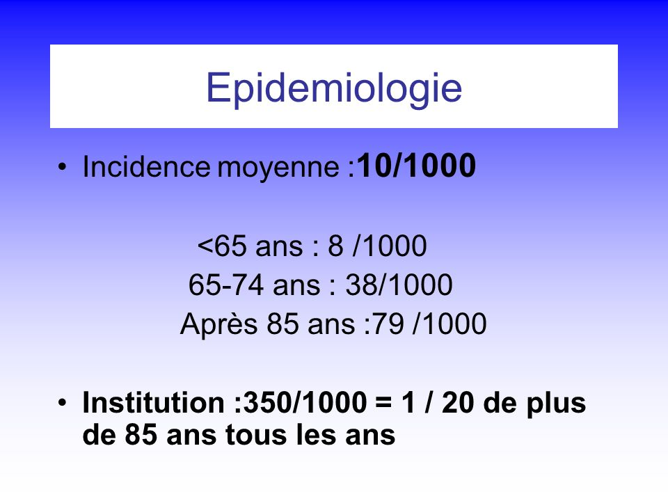 Epidemiologie Incidence moyenne :10/1000 <65 ans : 8 /1000