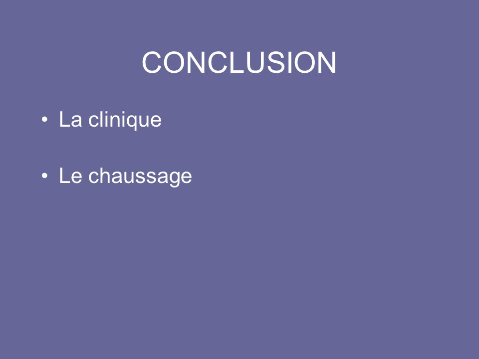 CONCLUSION La clinique Le chaussage