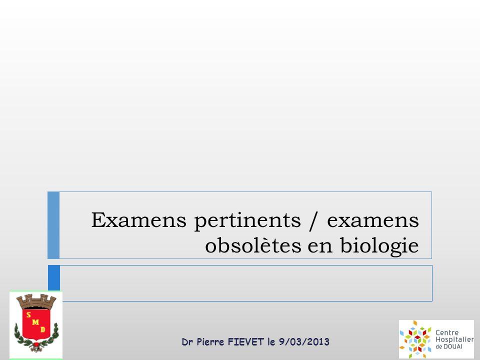 Examens pertinents / examens obsolètes en biologie