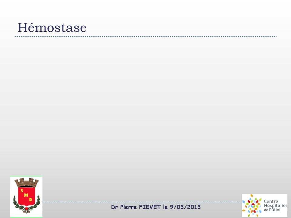Hémostase Dr Pierre FIEVET le 9/03/2013