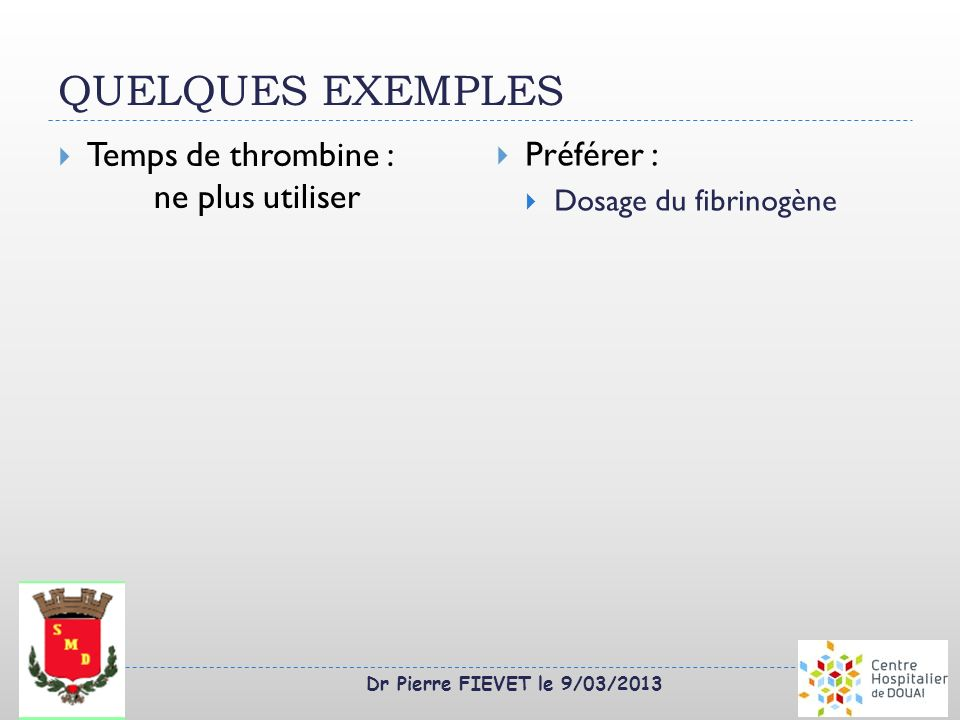 QUELQUES EXEMPLES Temps de thrombine : ne plus utiliser Préférer :