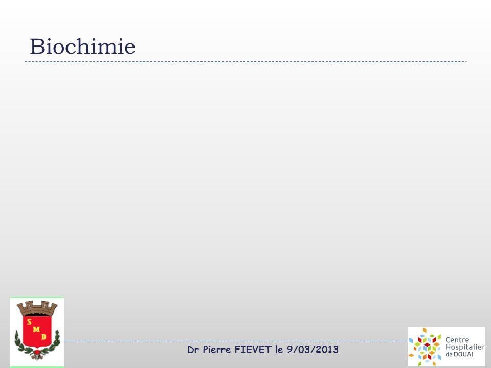 Biochimie Dr Pierre FIEVET le 9/03/2013