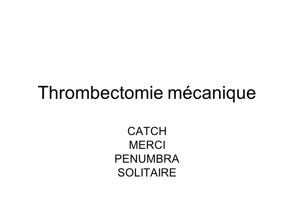 Thrombectomie mécanique