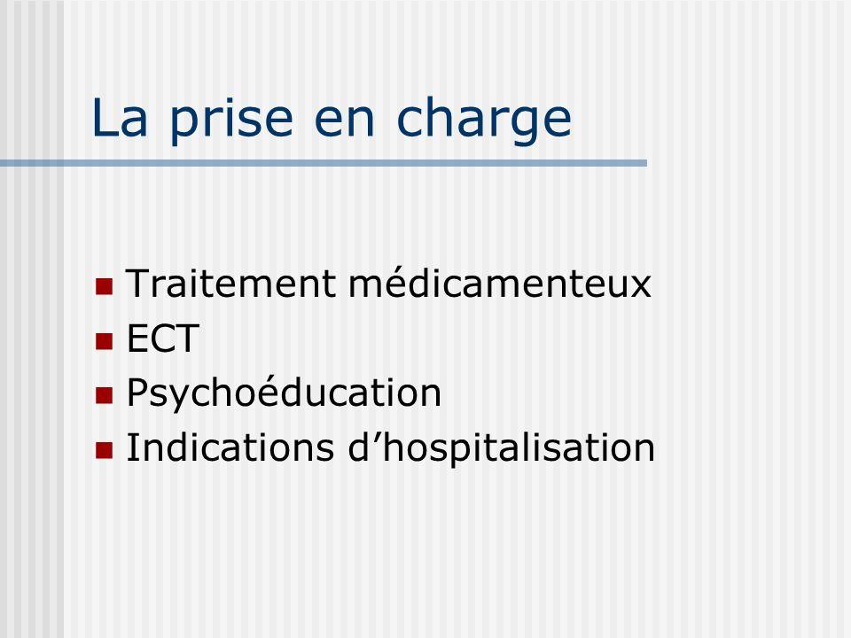 La prise en charge Traitement médicamenteux ECT Psychoéducation