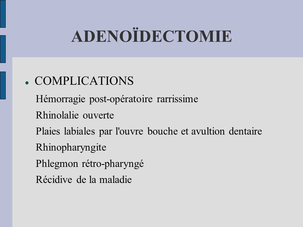 ADENOÏDECTOMIE COMPLICATIONS Hémorragie post-opératoire rarrissime