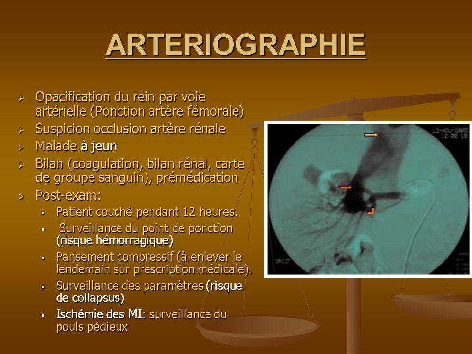 ARTERIOGRAPHIEOpacification du rein par voie artérielle (Ponction artère fémorale) Suspicion occlusion artère rénale.