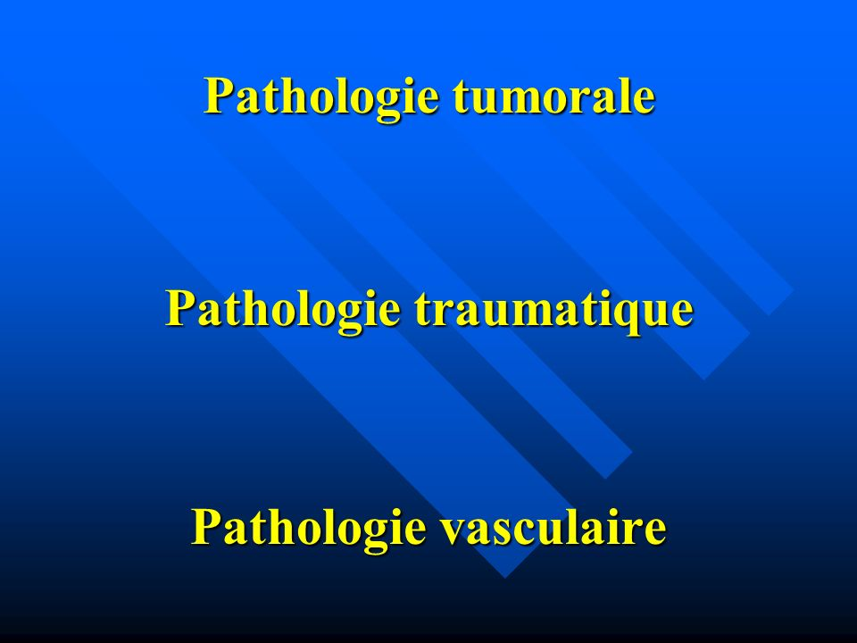 Pathologie traumatique Pathologie vasculaire
