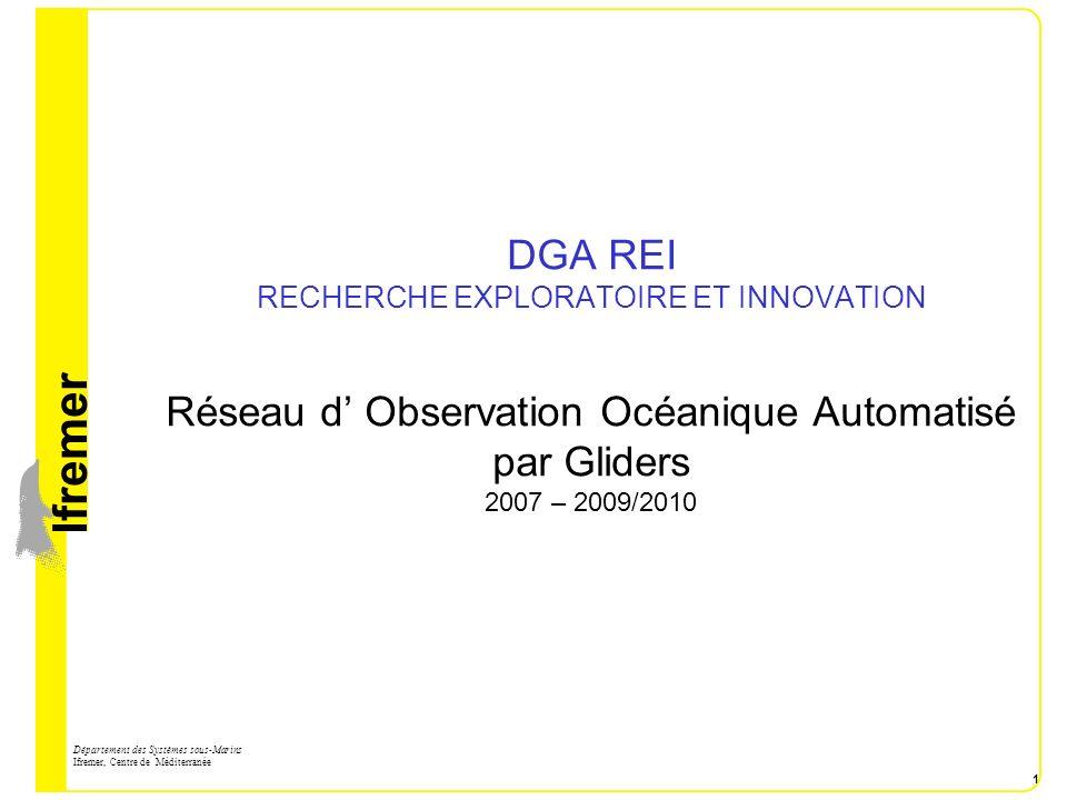 DGA REI RECHERCHE EXPLORATOIRE ET INNOVATION Réseau d' Observation Océanique Automatisé par Gliders 2007 – 2009/2010