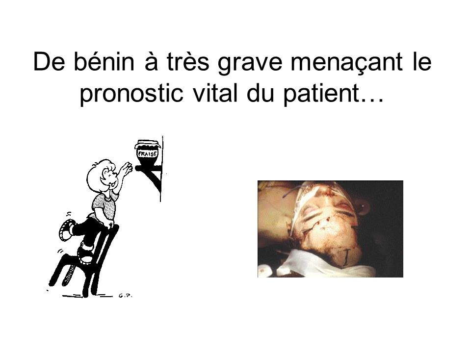 De bénin à très grave menaçant le pronostic vital du patient…