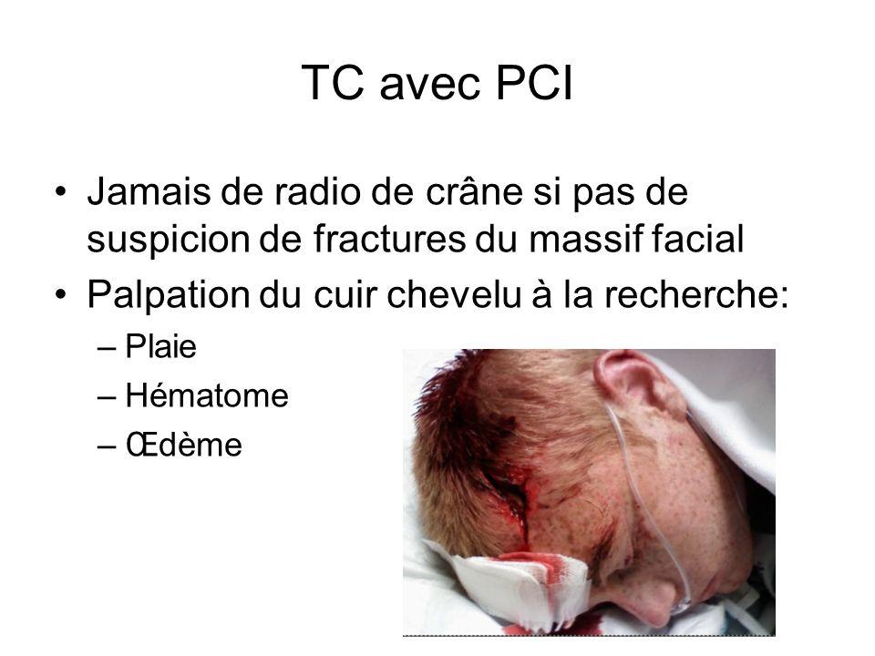 TC avec PCI Jamais de radio de crâne si pas de suspicion de fractures du massif facial. Palpation du cuir chevelu à la recherche: