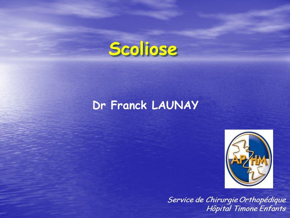 Scoliose Dr Franck LAUNAY Service de Chirurgie Orthopédique