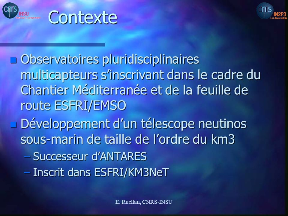 Contexte Observatoires pluridisciplinaires multicapteurs s'inscrivant dans le cadre du Chantier Méditerranée et de la feuille de route ESFRI/EMSO.