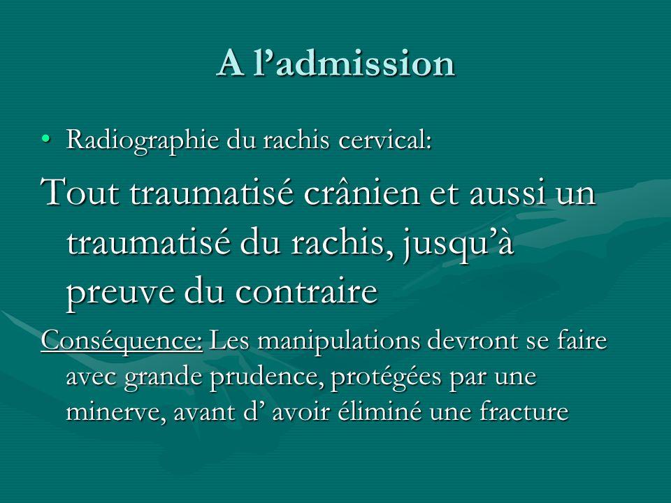 A l'admissionRadiographie du rachis cervical: Tout traumatisé crânien et aussi un traumatisé du rachis, jusqu'à preuve du contraire.