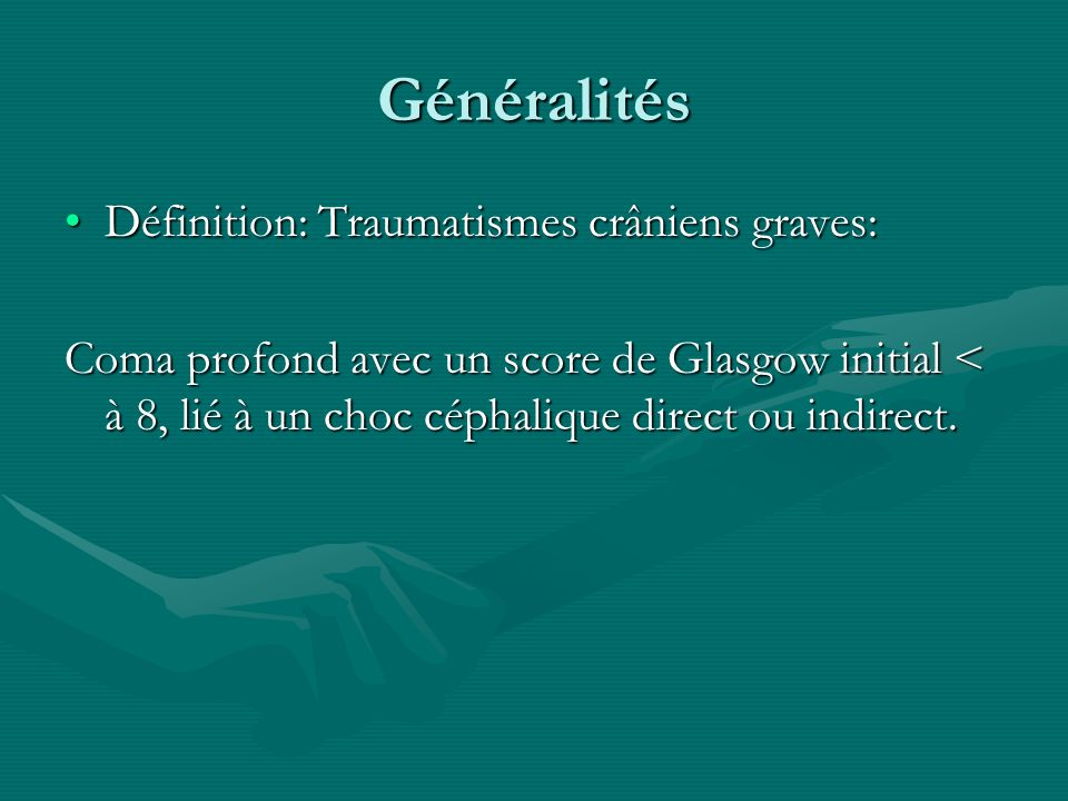 Généralités Définition: Traumatismes crâniens graves:
