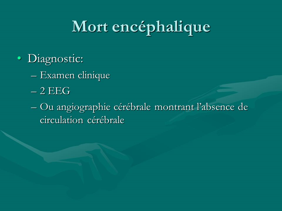 Mort encéphalique Diagnostic: Examen clinique 2 EEG