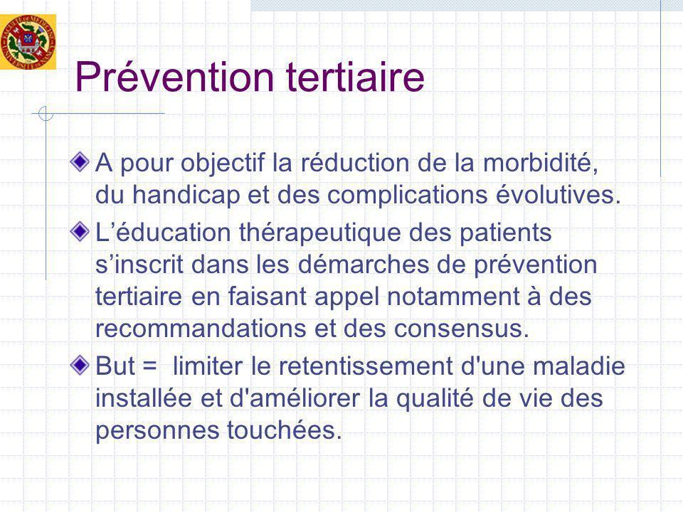 Prévention tertiaire A pour objectif la réduction de la morbidité, du handicap et des complications évolutives.