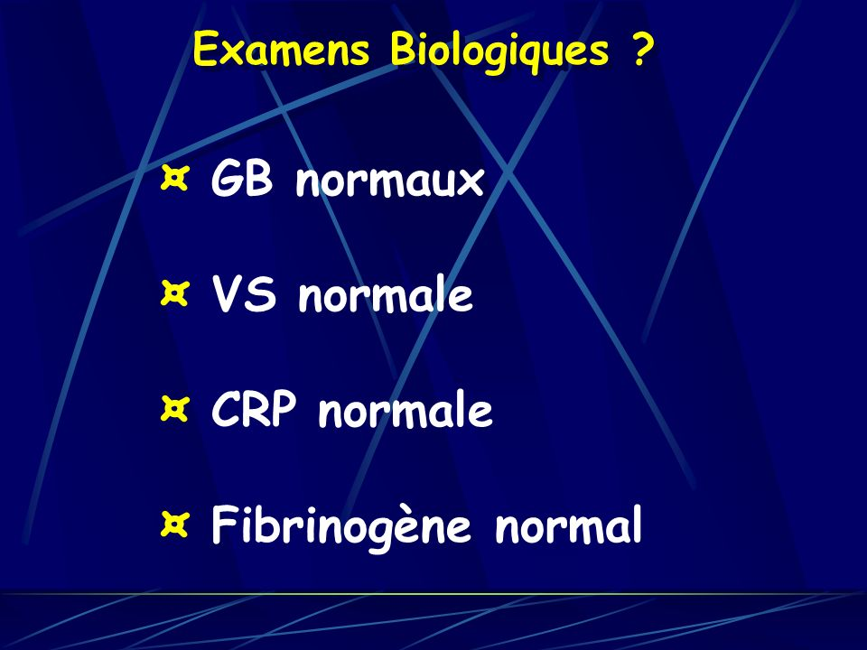 ¤ GB normaux ¤ VS normale ¤ CRP normale ¤ Fibrinogène normal