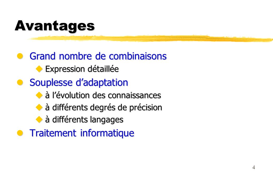 Avantages Grand nombre de combinaisons Souplesse d'adaptation