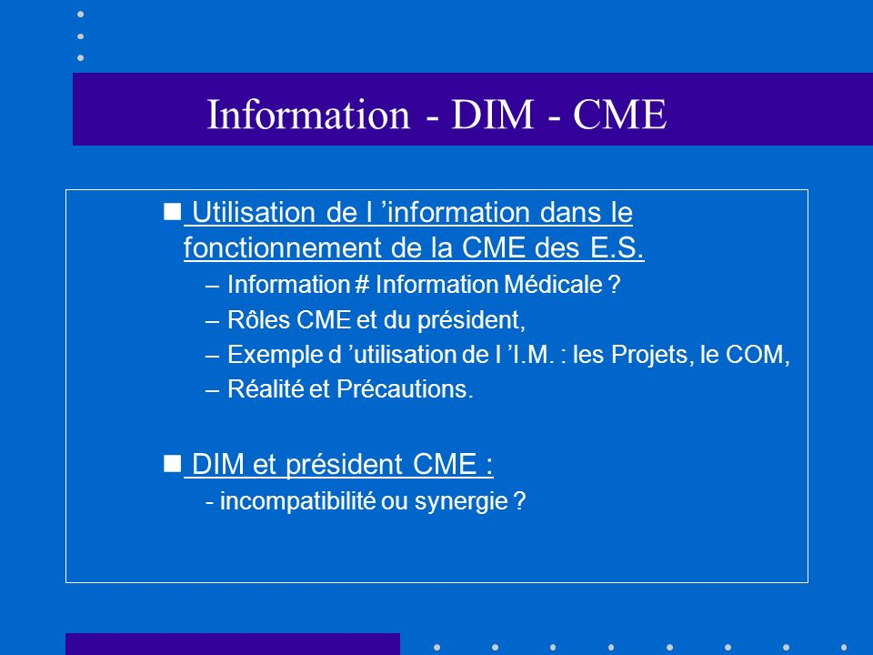 Information - DIM - CME Utilisation de l 'information dans le fonctionnement de la CME des E.S. Information # Information Médicale