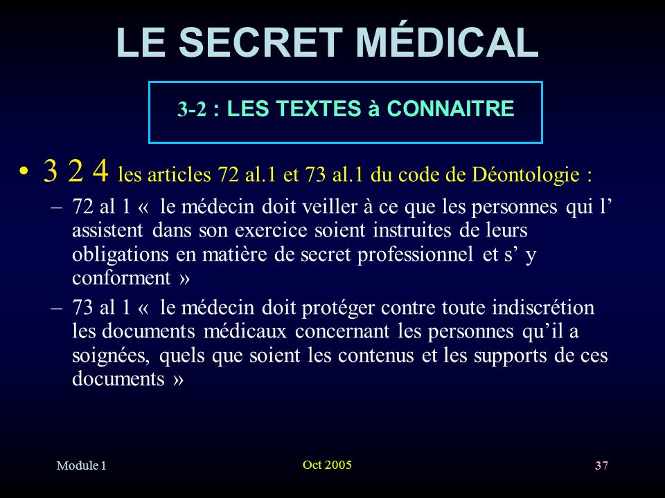 LE SECRET MÉDICAL 3-2 : LES TEXTES à CONNAITRE. 3 2 4 les articles 72 al.1 et 73 al.1 du code de Déontologie :