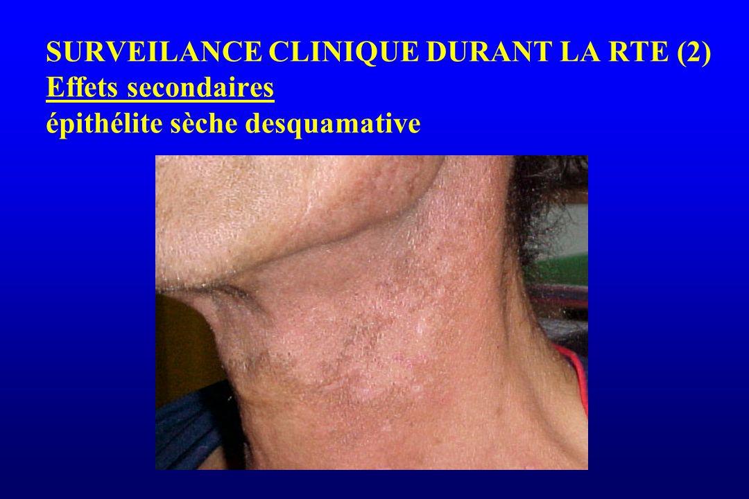 SURVEILANCE CLINIQUE DURANT LA RTE (2) Effets secondaires épithélite sèche desquamative