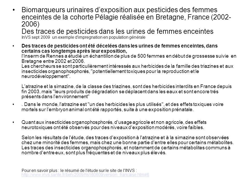 Biomarqueurs urinaires d'exposition aux pesticides des femmes enceintes de la cohorte Pélagie réalisée en Bretagne, France (2002- 2006) Des traces de pesticides dans les urines de femmes enceintes InVS sept 2009 un exemple d impregnation en population générale