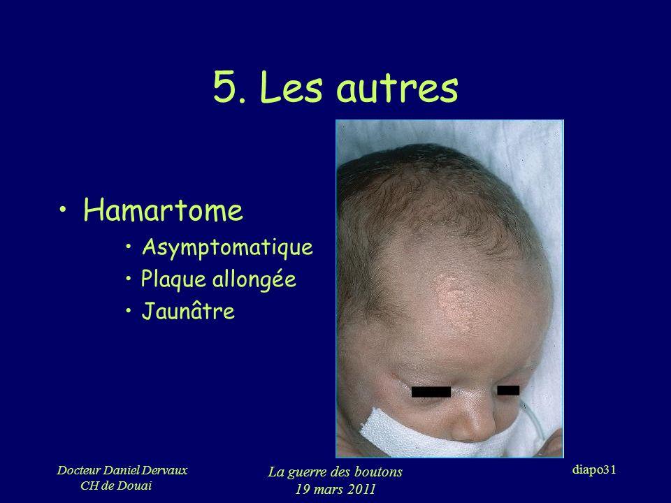 5. Les autres Hamartome Asymptomatique Plaque allongée Jaunâtre