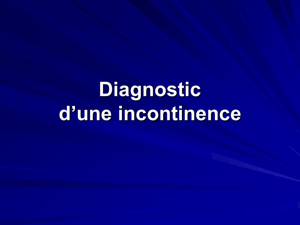 Diagnostic d'une incontinence