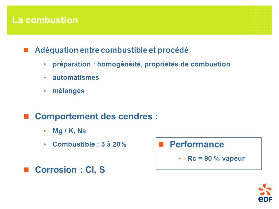 La combustion Comportement des cendres : Corrosion : Cl, S Performance