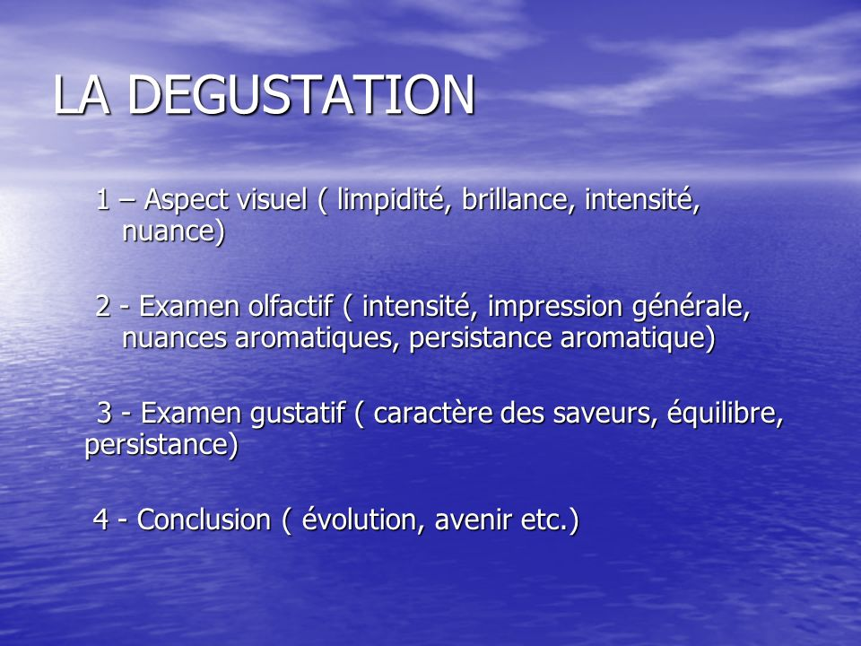 LA DEGUSTATION 1 – Aspect visuel ( limpidité, brillance, intensité, nuance)