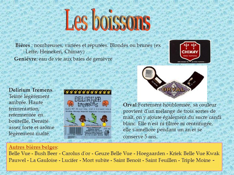 Les boissons Bières : nombreuses, variées et réputées. Blondes ou brunes (ex : Leffe, Heineken, Chimay)