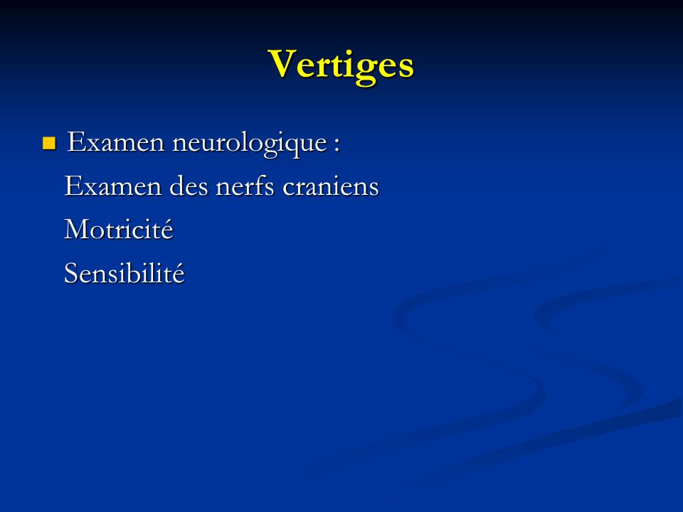Vertiges Examen neurologique : Examen des nerfs craniens Motricité