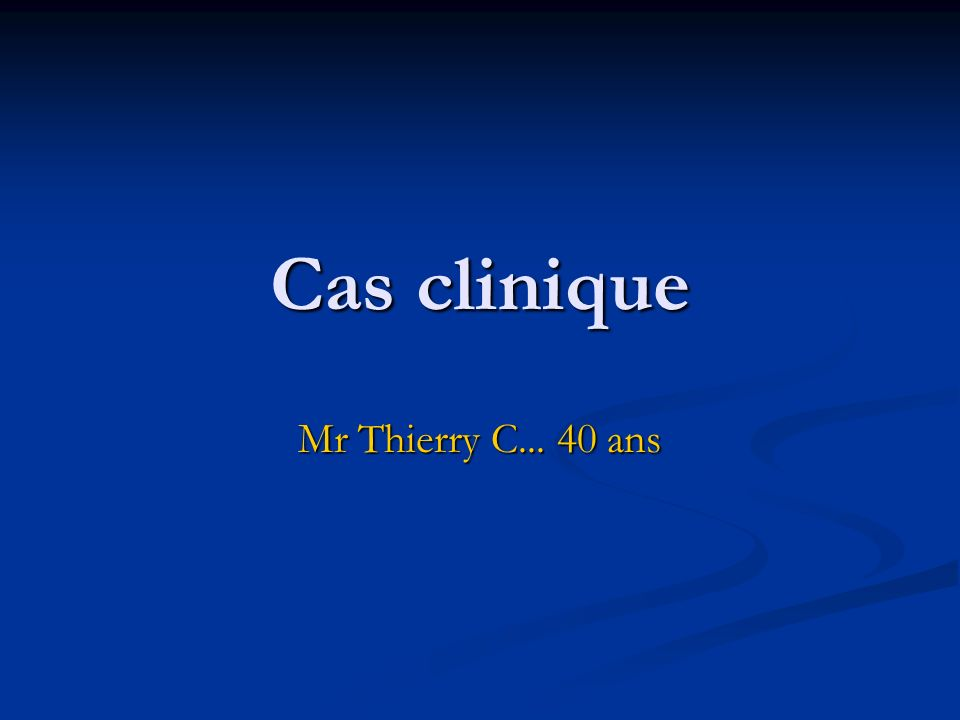Cas clinique Mr Thierry C... 40 ans