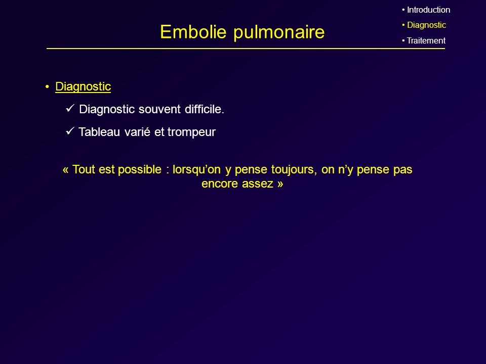 Embolie pulmonaire Diagnostic Diagnostic souvent difficile.