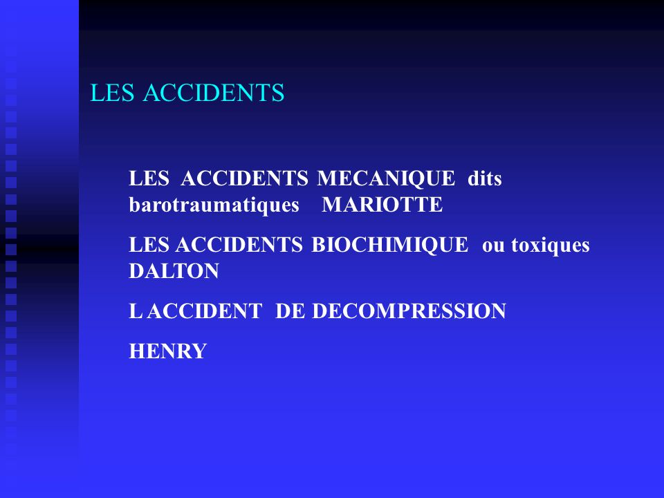 LES ACCIDENTS LES ACCIDENTS MECANIQUE dits barotraumatiques MARIOTTE