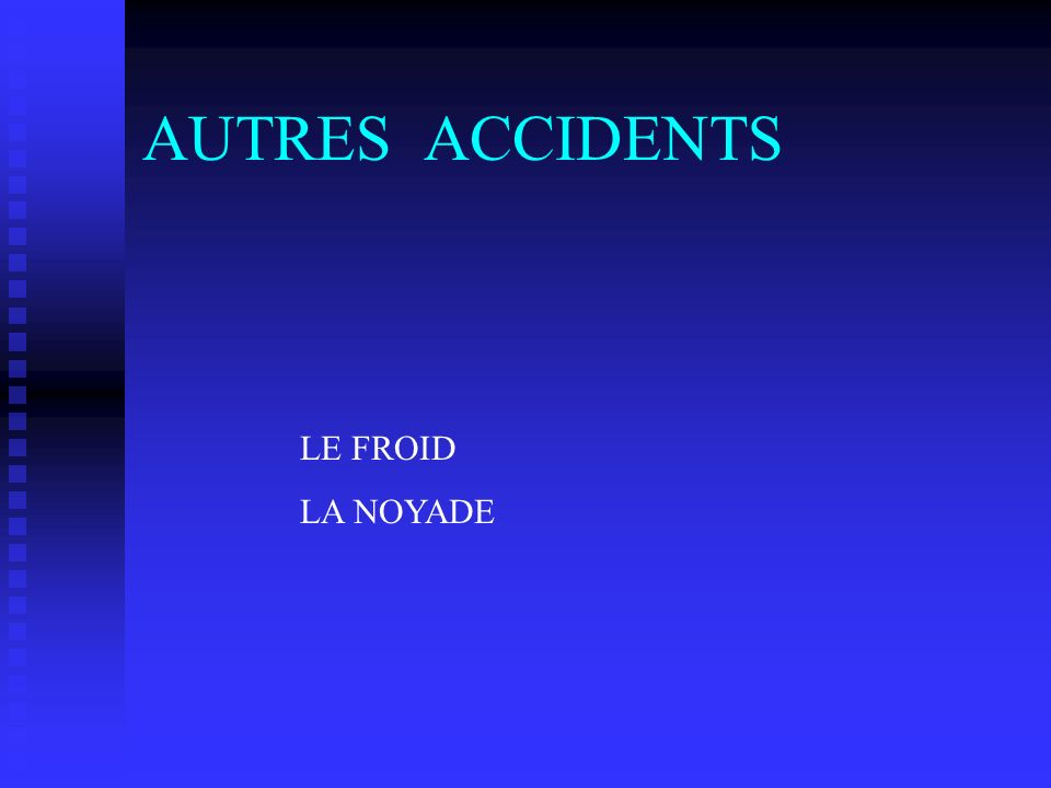 AUTRES ACCIDENTS LE FROID LA NOYADE LE FROID LA NOYADE