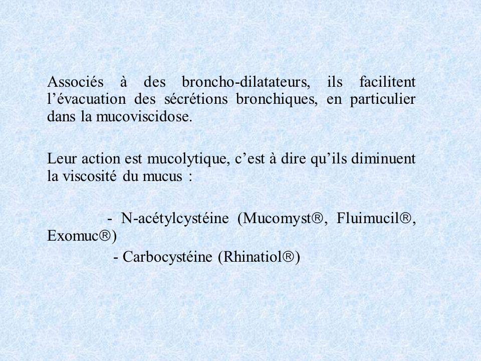 Associés à des broncho-dilatateurs, ils facilitent l'évacuation des sécrétions bronchiques, en particulier dans la mucoviscidose.