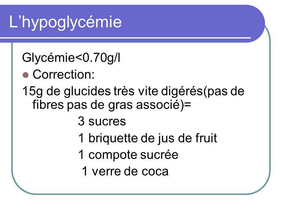 L'hypoglycémie Glycémie<0.70g/l Correction: