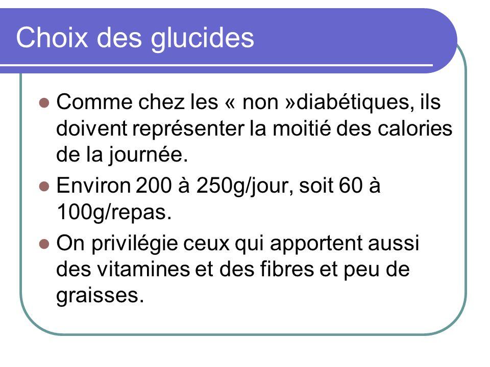 Choix des glucides Comme chez les « non »diabétiques, ils doivent représenter la moitié des calories de la journée.