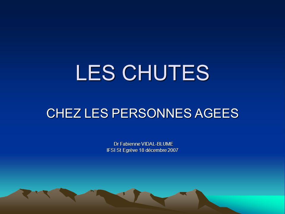 LES CHUTES CHEZ LES PERSONNES AGEES Dr Fabienne VIDAL-BLUME