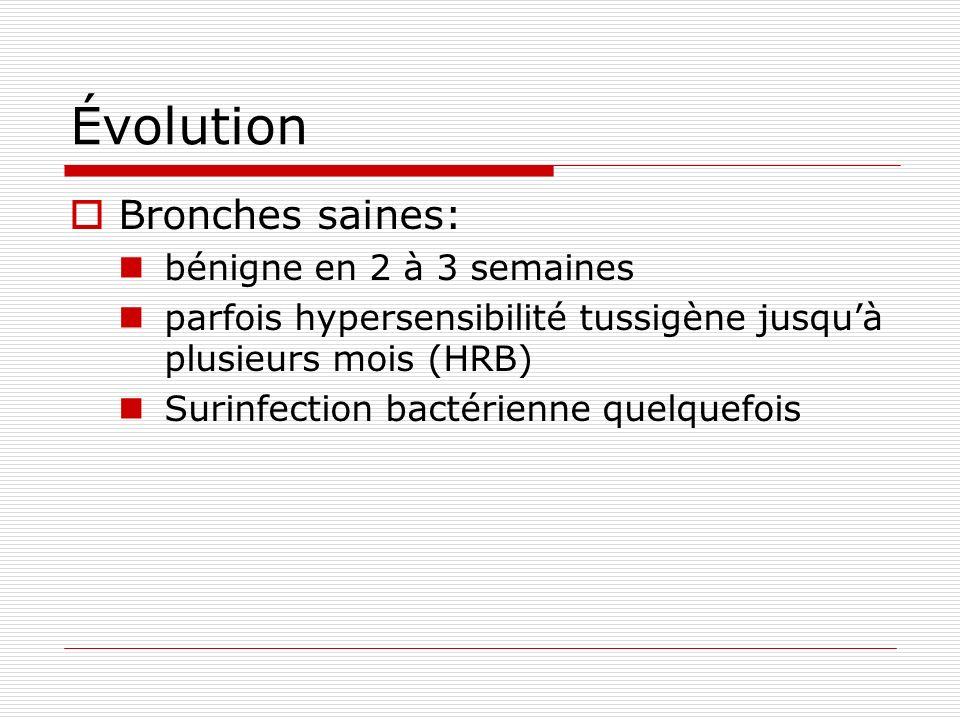 Évolution Bronches saines: bénigne en 2 à 3 semaines