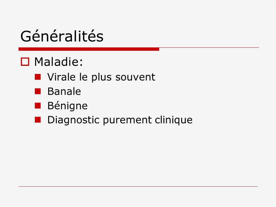 Généralités Maladie: Virale le plus souvent Banale Bénigne