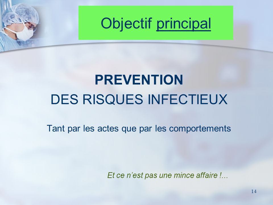 Objectif principal PREVENTION DES RISQUES INFECTIEUX